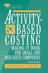 Activity Based Costing: Making It Work for Small and Mid Sized Companies