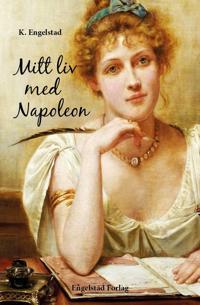 Mitt liv med Napoleon - Kirsten Engelstad pdf epub
