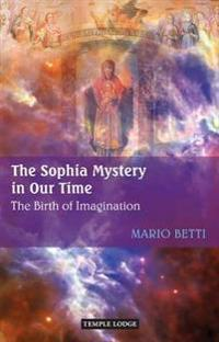 The Sophia Mystery in Our Time: The Birth of Imagination
