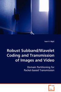 Robust Subband/Wavelet Coding and Transmission of Images and Video