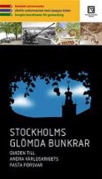 Stockholms glömda bunkrar : guiden till andra världskrigets fasta försvar