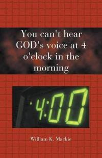 You Can't Hear GOD's Voice at 4 O'clock in the Morning
