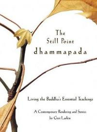 The Still Point Dhammapada: Living the Buddha's Essential Teachings