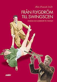 Från flygdröm till swingscen : ungdom och modernitet på 1930-talet
