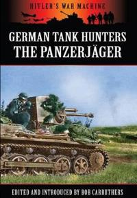 German Tank Hunters; The Panzer Jager