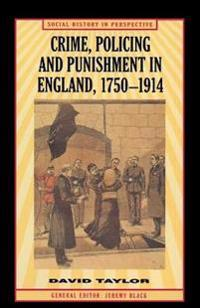 Crime, Policing and Punishment in England 1750-1914