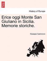 Erice Oggi Monte San Giuliano in Sicilia. Memorie Storiche.
