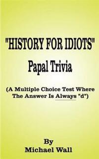History for Idiots Papal Trivia