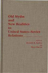 Old Myths and New Realities in United States-Soviet Relations