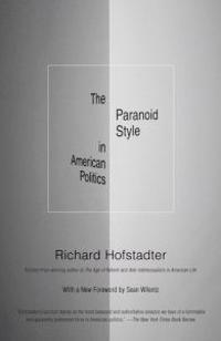 The Paranoid Style in American Politics, and Other Essays