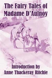 The Fairy Tales of Madame D'Aulnoy