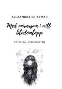 Med universum i mitt blodomlopp : poesi från verkligheten - Alexandra Brixemar pdf epub