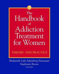 The Handbook of Addiction Treatment for Women: Theory and Practice