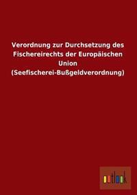 Verordnung Zur Durchsetzung Des Fischereirechts Der Europaischen Union (Seefischerei-Bussgeldverordnung)