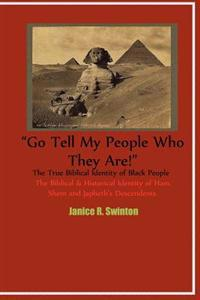 """Go Tell My People Who They Are!"" the True Biblical Identity of Black People: The Biblical & Historical Identity of Ham, Shem, and Japheth's Descenden"