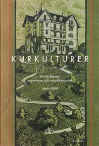 Kurkulturer : Bircher-Benner, patienterna och naturläkekonsten 1900-1945