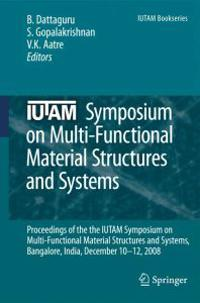 IUTAM Symposium on Multi-Functional Material Structures and Systems