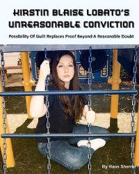Kirstin Blaise Lobato's Unreasonable Conviction: Possibility of Guilt Replaces Proof Beyond a Reasonable Doubt