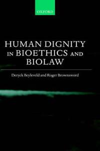 Human Dignity in Bioethics and Biolaw