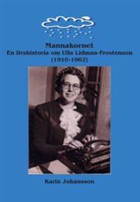Mannakornet : en livshistoria om Ulla Lidman-Frostenson