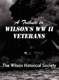 A Tribute to Wilson's WWII Veterans