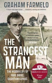Strangest man - the hidden life of paul dirac, quantum genius