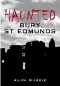 Haunted Bury St Edmunds