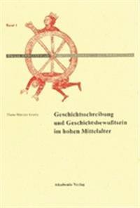 Geschichtschreibung Und Geschichtsbewu tsein Im Hohen Mittelalter