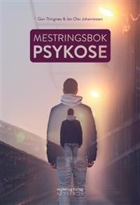 Mestringsbok ved psykose - Geir Thingnæs, Jan Olav Johannessen | Ridgeroadrun.org