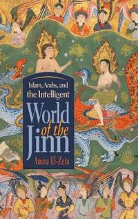 Islam, Arabs, and the Intelligent World of The Jinn