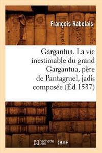 Gargantua. La Vie Inestimable Du Grand Gargantua, Pere de Pantagruel, Jadis Composee (Ed.1537)