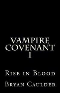 Vampire Covenant I: Rise in Blood