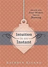Intuition in an Instant: Discover Your Inner Wisdom Through Dowsing