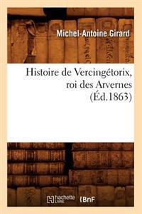 Histoire de Vercing�torix, Roi Des Arvernes (�d.1863)