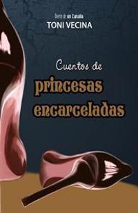 Cuentos de Princesas Encarceladas: Diario de Un Canalla