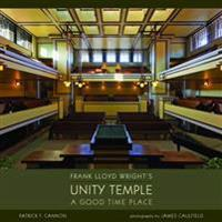 Frank Lloyd Wright's Unity Temple: A Good Time Place