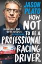 How Not to Be a Professional Racing Driver