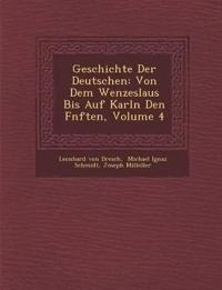 Geschichte Der Deutschen: Von Dem Wenzeslaus Bis Auf Karln Den F¿nften, Volume 4