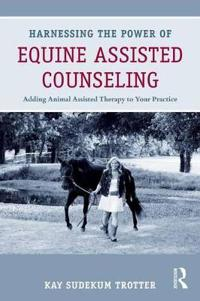 Harnessing the Power of Equine Assisted Counseling: Adding Animal Assisted Therapy to Your Practice