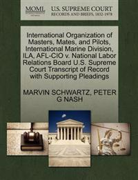 International Organization of Masters, Mates, and Pilots, International Marine Division, Ila, AFL-CIO V. National Labor Relations Board U.S. Supreme Court Transcript of Record with Supporting Pleadings