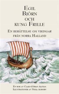 Egil, Björn och Kung Frille : en berättelse om vikingar från norra Halland
