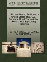 J. Richard Dema, Petitioner, V. United States et al. U.S. Supreme Court Transcript of Record with Supporting Pleadings