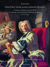 Der Fuerst Unter Allen Lebenden Malern: Francesco Solimena Und Sein Werk Zur Zeit Der Osterreichischen Vizekonige in Neapel (1707-1734)