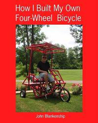 How I Built My Own Four-Wheel Bicycle: No Welding or Machine Shop Necessary