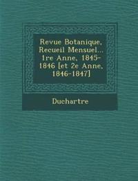 Revue Botanique, Recueil Mensuel... 1re Ann E, 1845-1846 [Et 2e Ann E, 1846-1847]