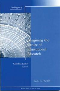 Imagining the Future of Institutional Research: New Directions for Institutional Research, Number 143