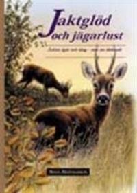 Jaktglöd och jägarlust - Jakter igår och idag - mer än dödande
