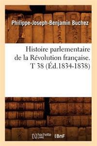 Histoire Parlementaire de la R�volution Fran�aise. T 38 (�d.1834-1838)