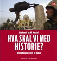 Hva skal vi med historie?; historiedidaktikk i teori og praksis