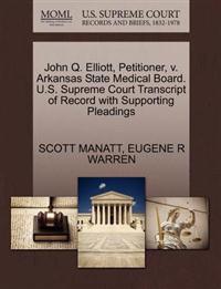 John Q. Elliott, Petitioner, V. Arkansas State Medical Board. U.S. Supreme Court Transcript of Record with Supporting Pleadings